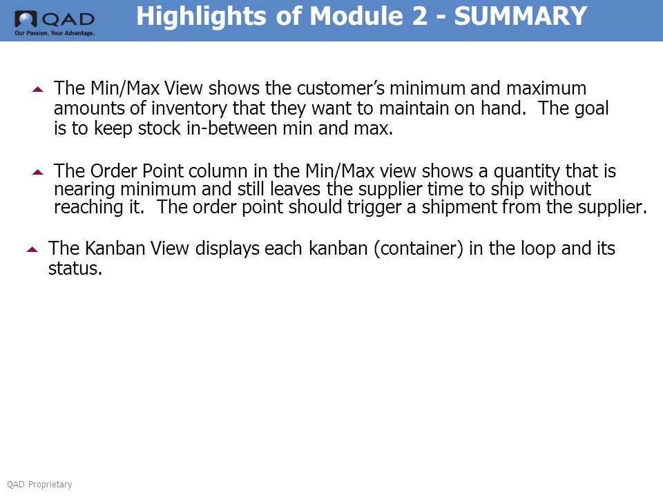 QAD Proprietary Highlights of Module 2 - SUMMARY  The Min/Max View shows the customer's minimum and maximum amounts of inventory that they want to maintain on hand.