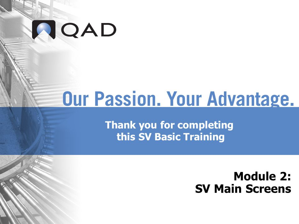 Module 2: SV Main Screens Thank you for completing this SV Basic Training