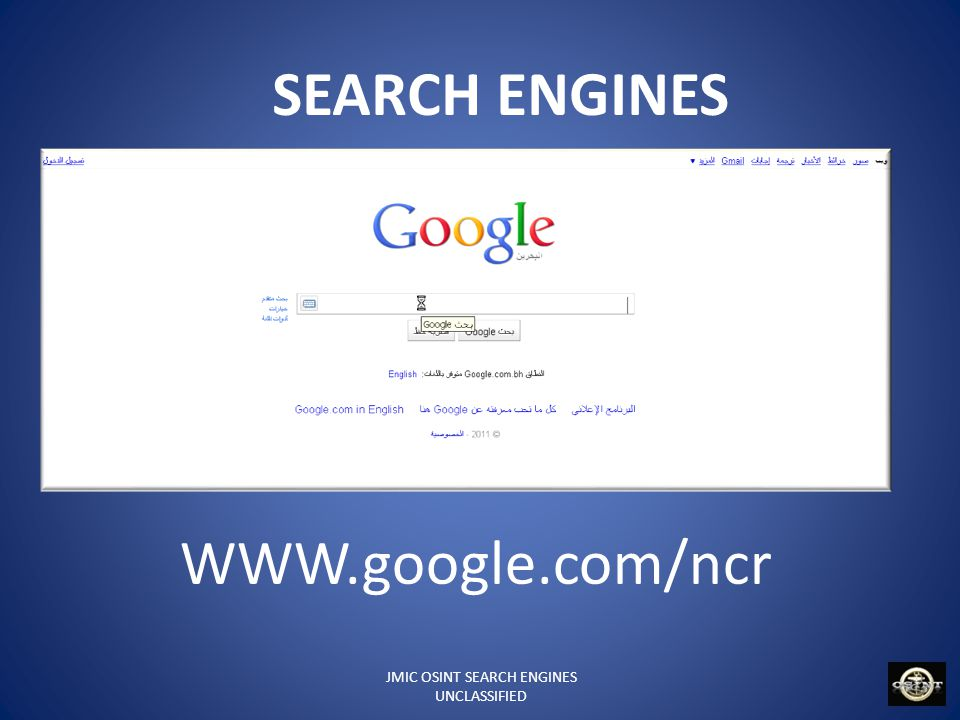 JMIC OSINT SEARCH ENGINES UNCLASSIFIED SEARCH ENGINES WWW.google.com/ncr