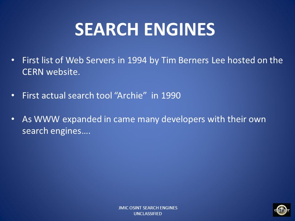 JMIC OSINT SEARCH ENGINES UNCLASSIFIED SEARCH ENGINES First list of Web Servers in 1994 by Tim Berners Lee hosted on the CERN website. First actual se
