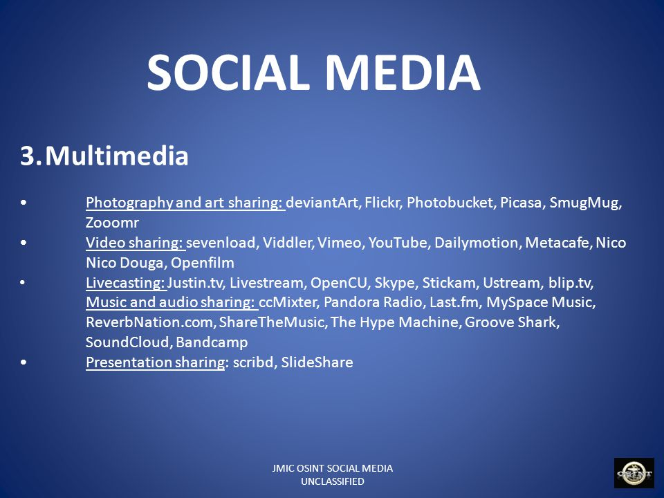 JMIC OSINT SOCIAL MEDIA UNCLASSIFIED SOCIAL MEDIA 4.Reviews and opinions Product reviews: epinions.com, MouthShut.com Business reviews: Customer Lobby, Yelp, Inc.