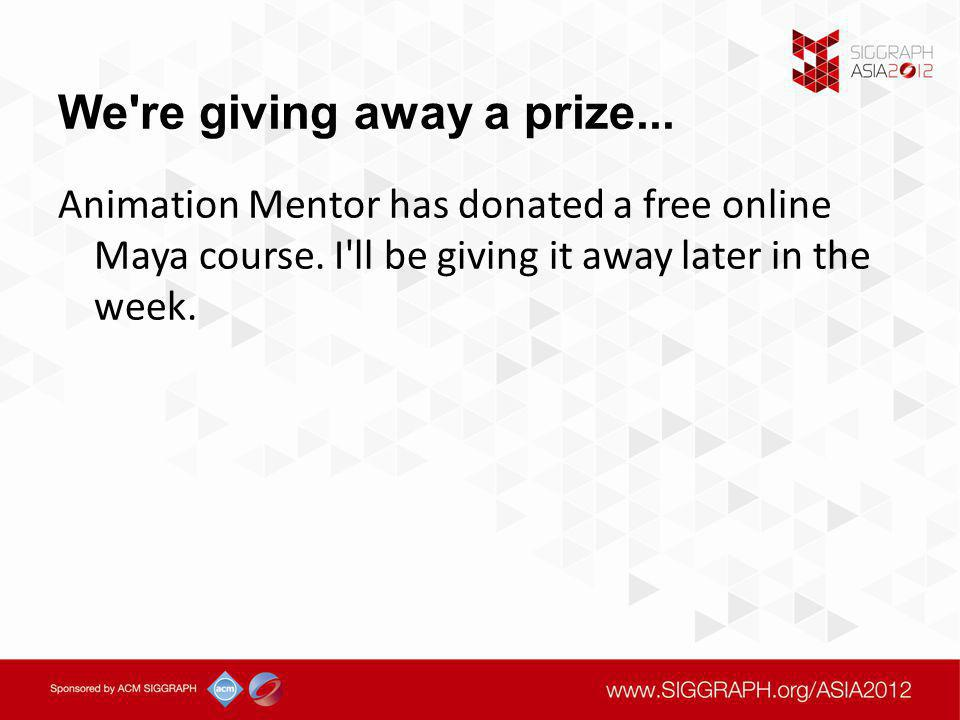 We re giving away a prize... Animation Mentor has donated a free online Maya course.