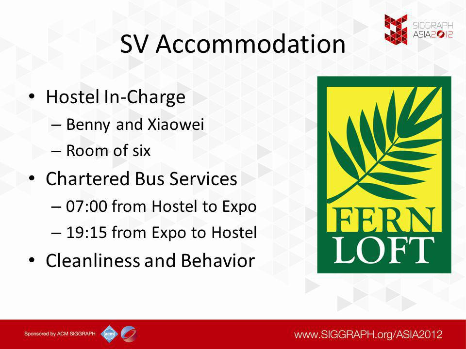 SV Accommodation Hostel In-Charge – Benny and Xiaowei – Room of six Chartered Bus Services – 07:00 from Hostel to Expo – 19:15 from Expo to Hostel Cleanliness and Behavior