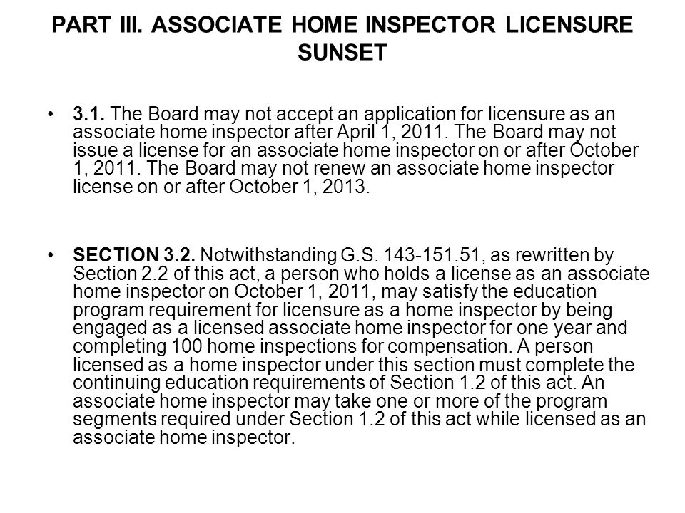 PART III. ASSOCIATE HOME INSPECTOR LICENSURE SUNSET 3.1. The Board may not accept an application for licensure as an associate home inspector after Ap