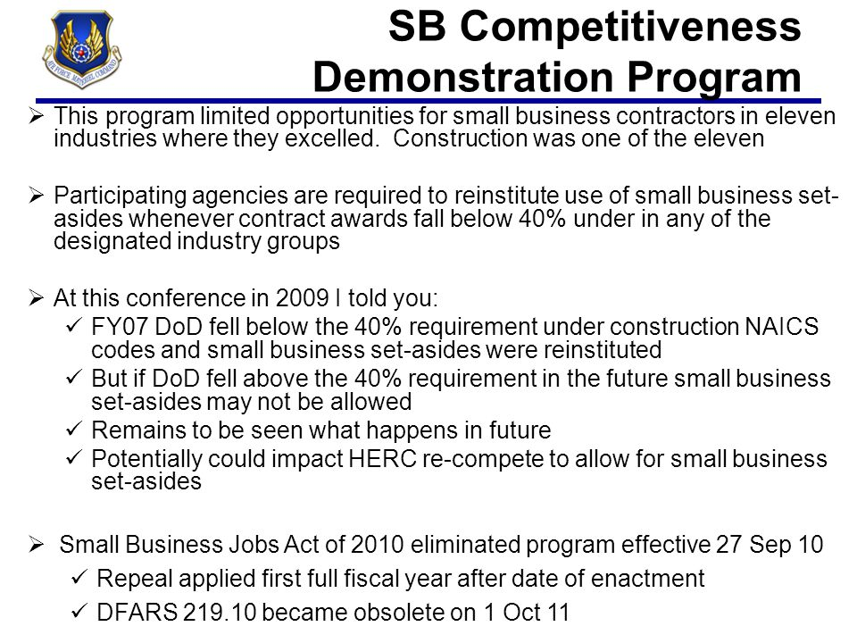 SB Competitiveness Demonstration Program  This program limited opportunities for small business contractors in eleven industries where they excelled.