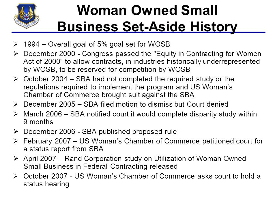 Woman Owned Small Business Set-Aside History  1994 – Overall goal of 5% goal set for WOSB  December 2000 - Congress passed the