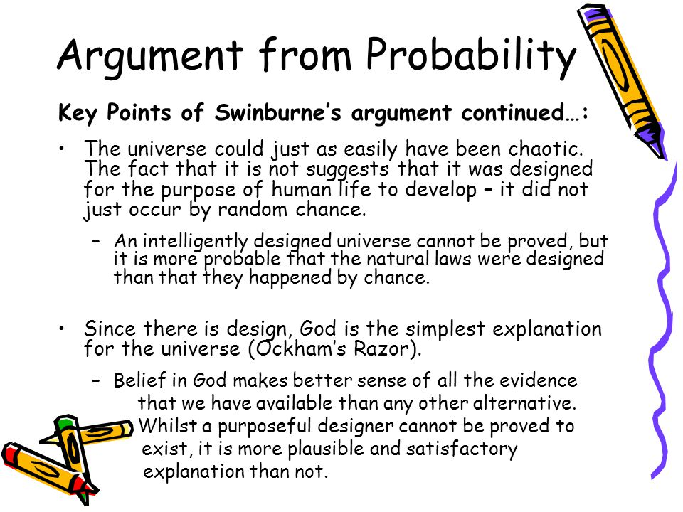 Key Points of Swinburne's argument continued…: The universe could just as easily have been chaotic. The fact that it is not suggests that it was desig