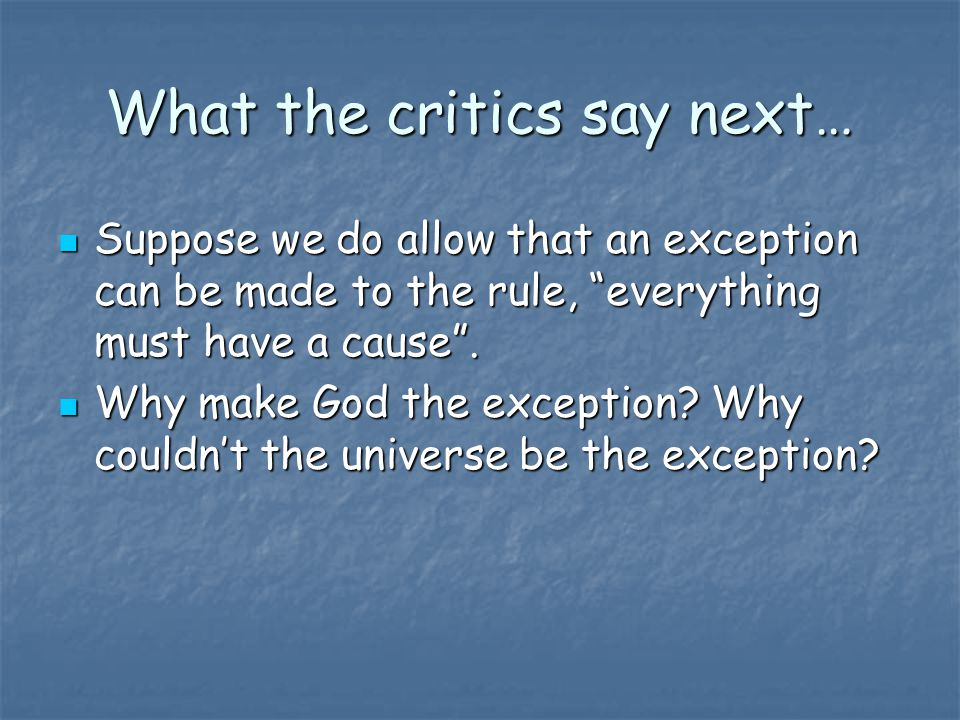 What the critics say next… Suppose we do allow that an exception can be made to the rule, everything must have a cause .