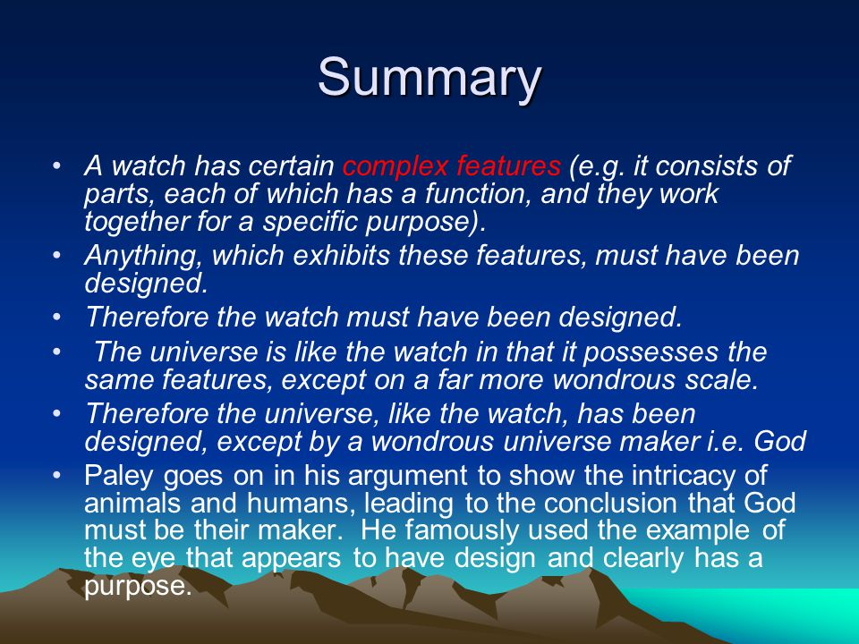 Summary A watch has certain complex features (e.g. it consists of parts, each of which has a function, and they work together for a specific purpose).