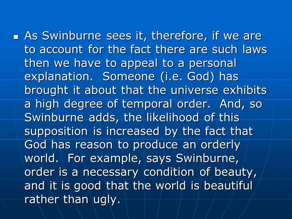 As Swinburne sees it, therefore, if we are to account for the fact there are such laws then we have to appeal to a personal explanation. Someone (i.e.