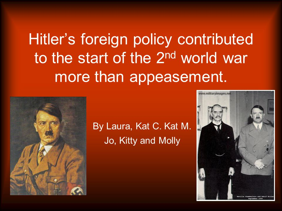 Hitler's foreign policy contributed to the start of the 2 nd world war more than appeasement.