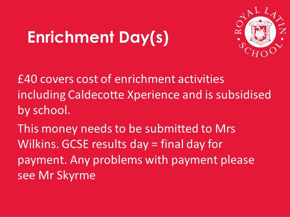 £40 covers cost of enrichment activities including Caldecotte Xperience and is subsidised by school.
