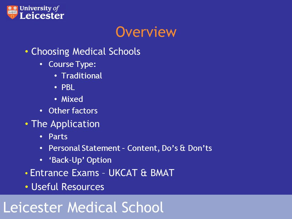 Leicester Medical School Traditional Courses Oxbridge (Nottingham) Very distinct pre-clinical & clinical phases Often lecture-based Supplemented by tutorials and seminars Starting meeting patients in clinical years Excellent for those hoping to pursue a career in academic medicine