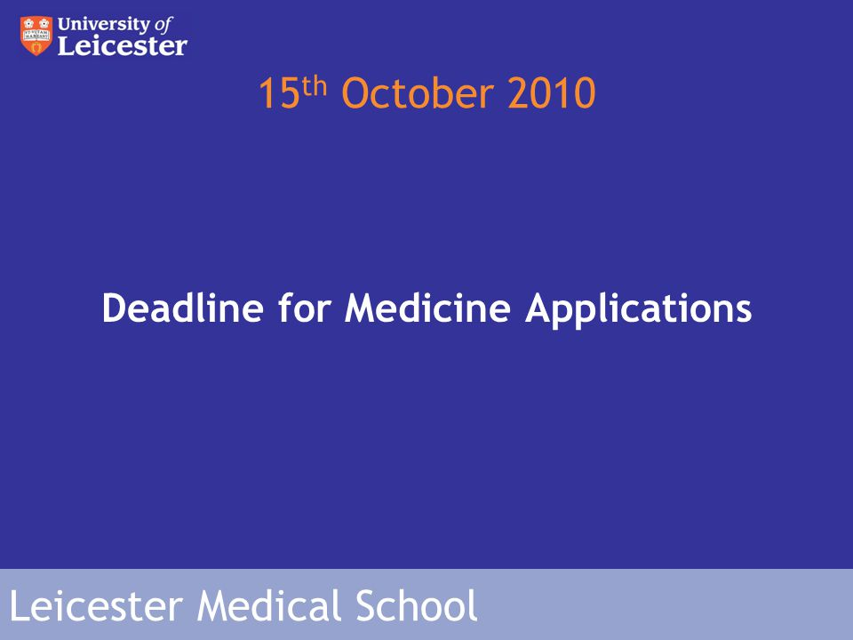 Leicester Medical School 15 th October 2010 Deadline for Medicine Applications