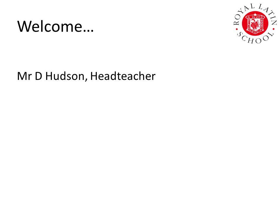 Welcome… Mr D Hudson, Headteacher