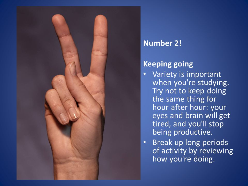 Number 2. Keeping going Variety is important when you re studying.