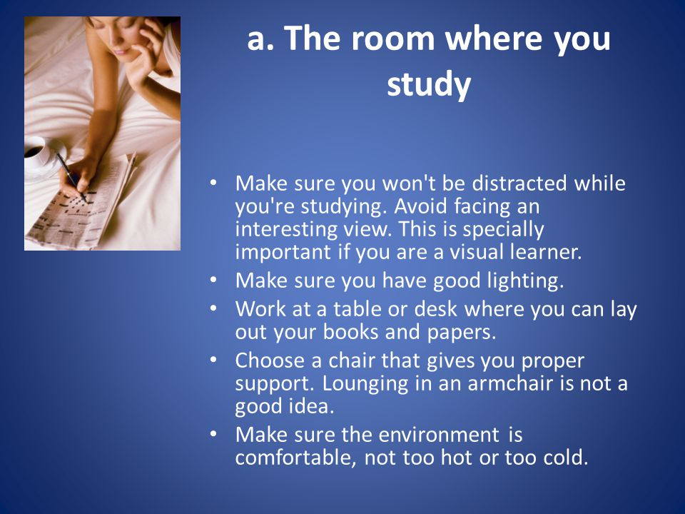 a. The room where you study Make sure you won t be distracted while you re studying.