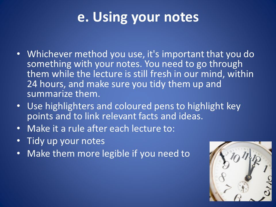 e. Using your notes Whichever method you use, it s important that you do something with your notes.