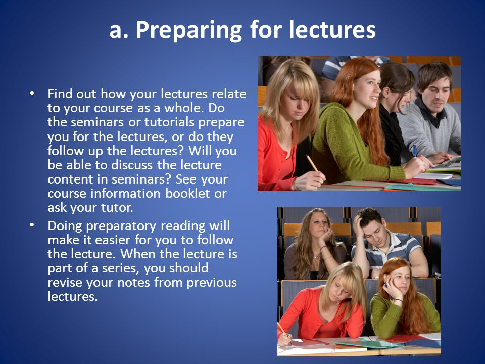 a. Preparing for lectures Find out how your lectures relate to your course as a whole.
