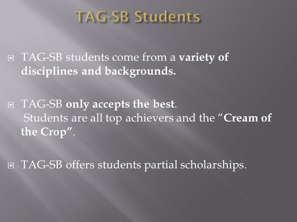 TAG-SB Students  TAG-SB students come from a variety of disciplines and backgrounds.