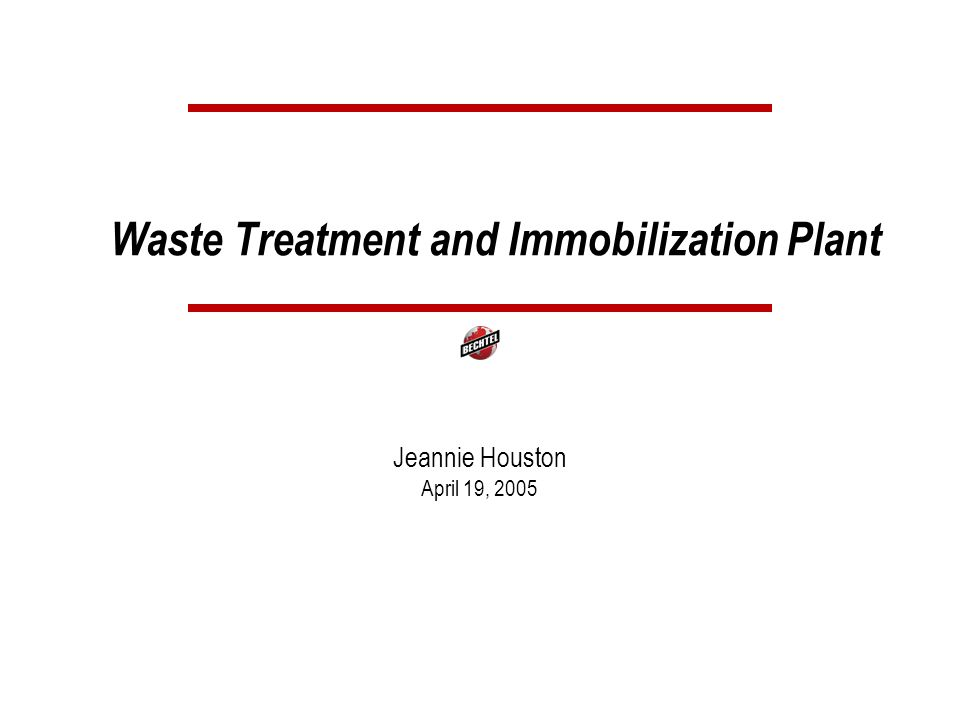 Waste Treatment and Immobilization Plant Jeannie Houston April 19, 2005
