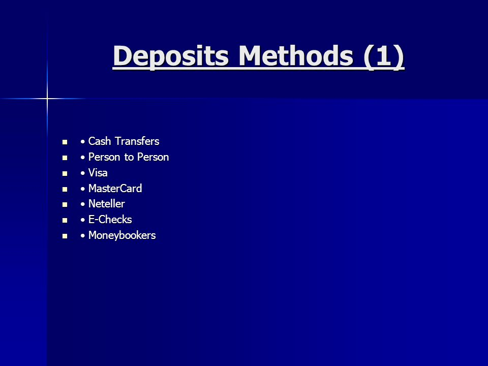 Deposits Methods (1) Cash Transfers Cash Transfers Person to Person Person to Person Visa Visa MasterCard MasterCard Neteller Neteller E-Checks E-Checks Moneybookers Moneybookers