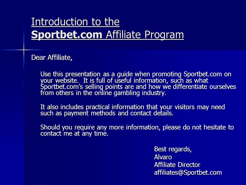Introduction to the Sportbet.com Affiliate Program Dear Affiliate, Use this presentation as a guide when promoting Sportbet.com on your website.