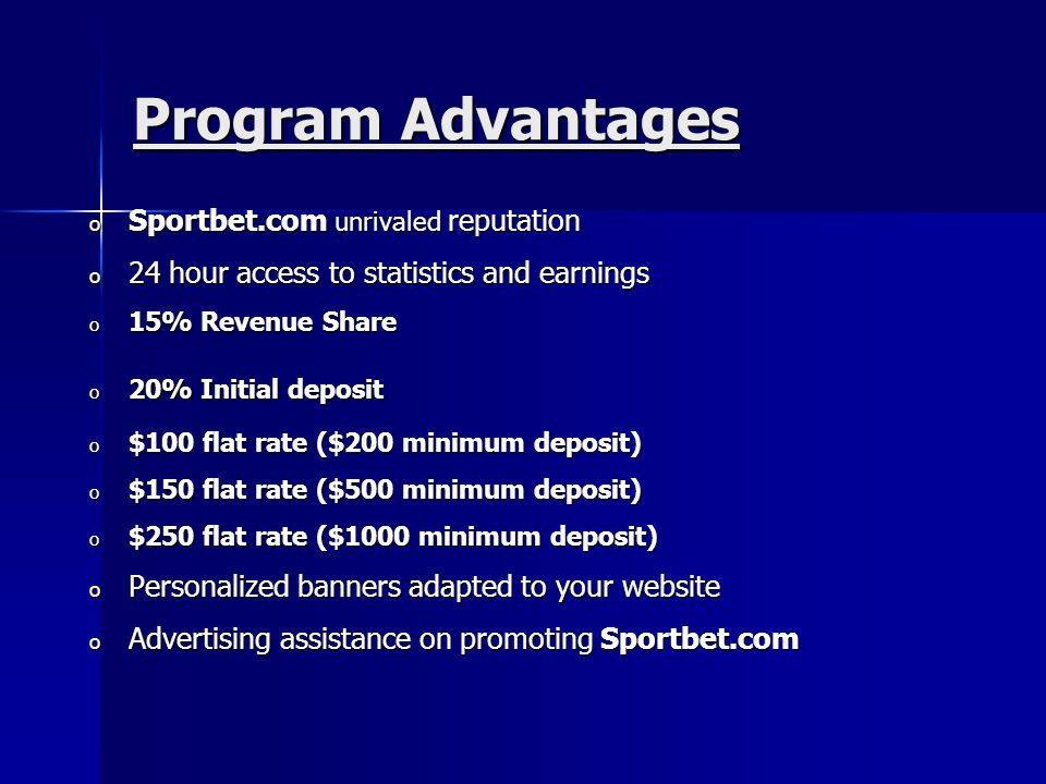 Program Advantages o Sportbet.com unrivaled reputation o 24 hour access to statistics and earnings o 15% Revenue Share o 20% Initial deposit o $100 fl