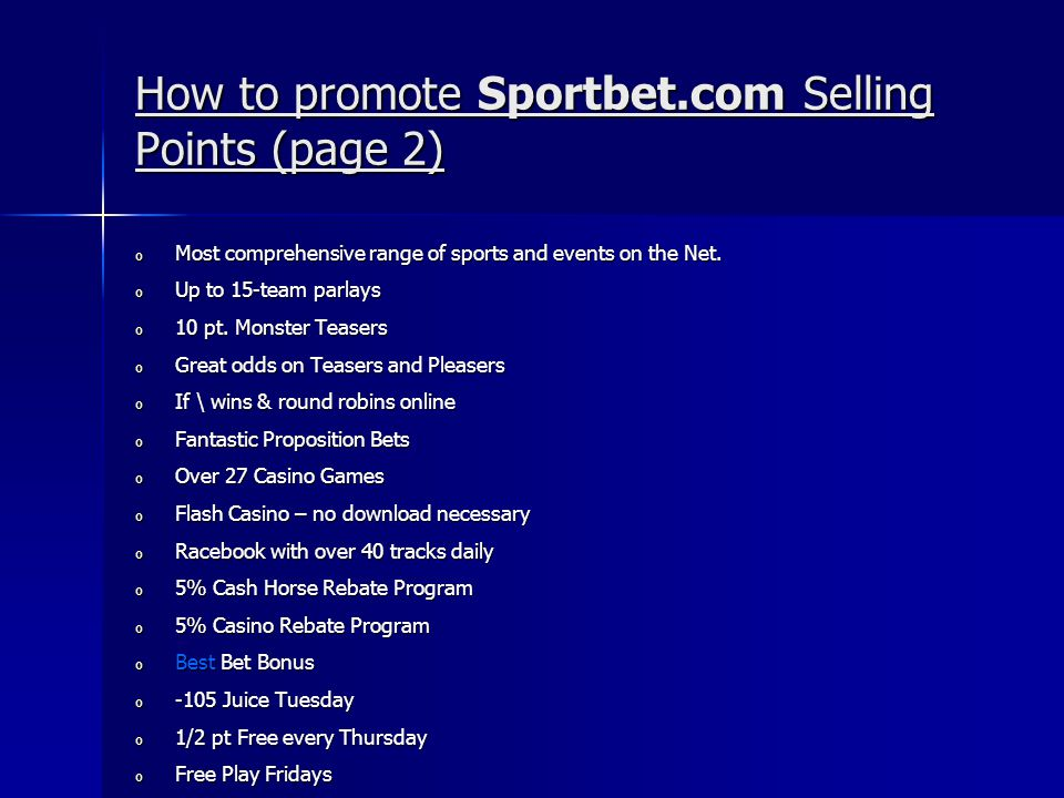 How to promote Sportbet.com Selling Points (page 2) o Most comprehensive range of sports and events on the Net.