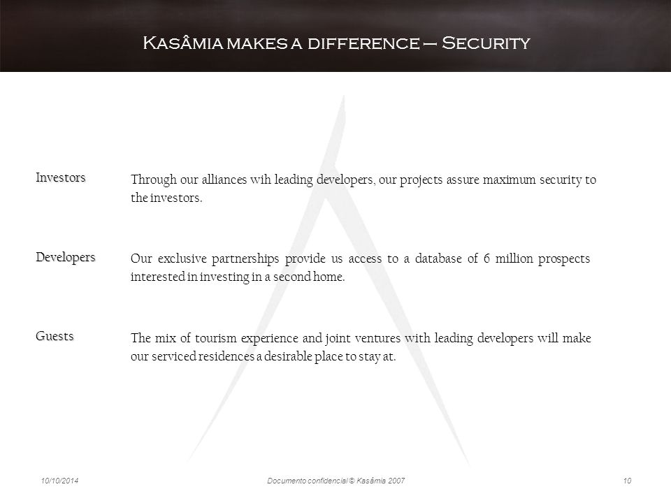 10/10/2014Documento confidencial © Kasâmia 200710 Kasâmia makes a difference – Security The mix of tourism experience and joint ventures with leading
