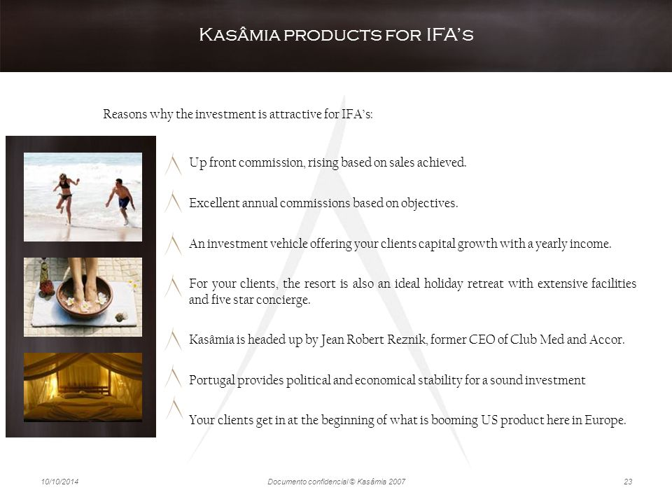 10/10/2014Documento confidencial © Kasâmia 200723 Up front commission, rising based on sales achieved. Excellent annual commissions based on objective