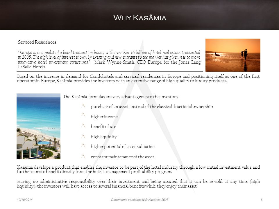 10/10/2014Documento confidencial © Kasâmia 20077 is much more than modern luxurious residences, tailored-made to their clients needs.