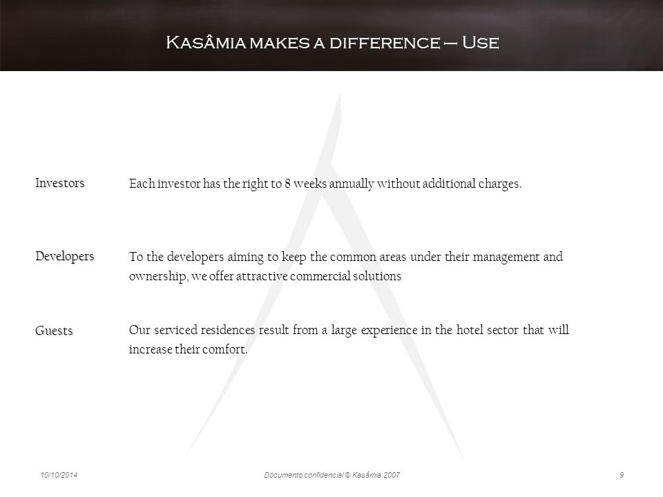 10/10/2014Documento confidencial © Kasâmia 20079 Kasâmia makes a difference – Use Our serviced residences result from a large experience in the hotel