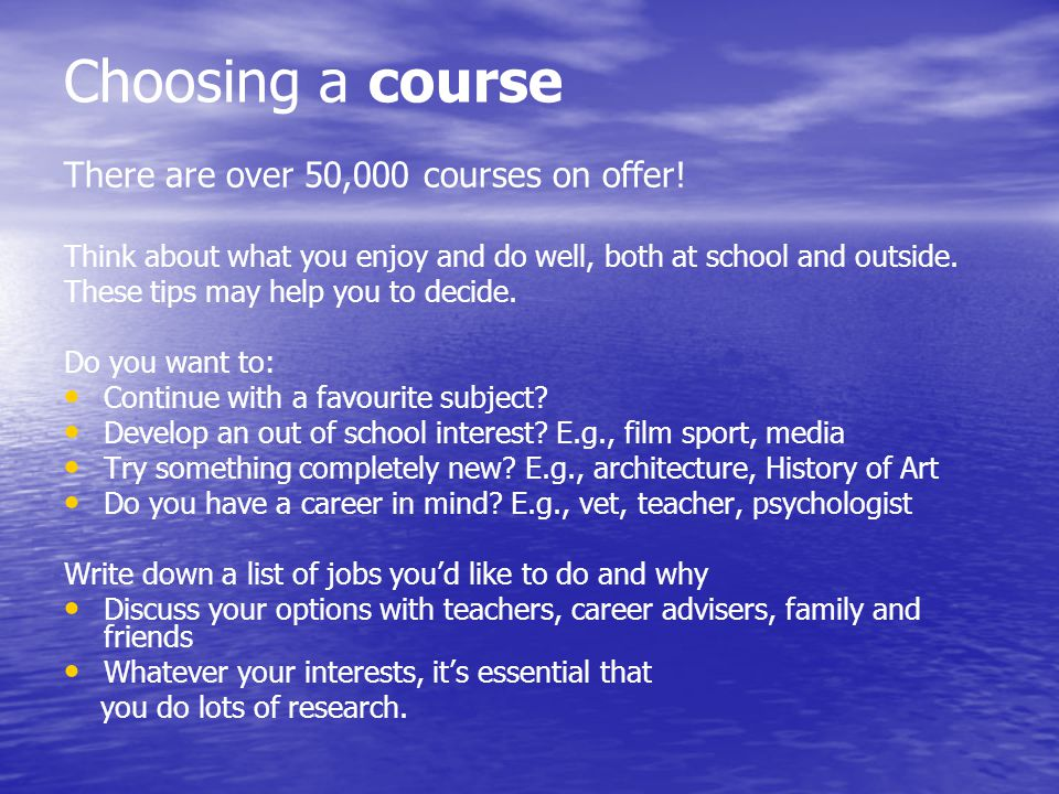Choosing a course There are over 50,000 courses on offer.