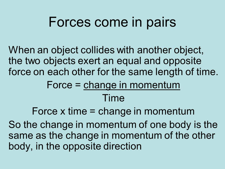 Momentum is conserved In any collision or explosion momentum is always conserved total momentum after = total momentum before m 1 v 1 + m 2 v 2 = m 1 u 1 + m 2 u 2 This can be used to analyse the collision of two objects