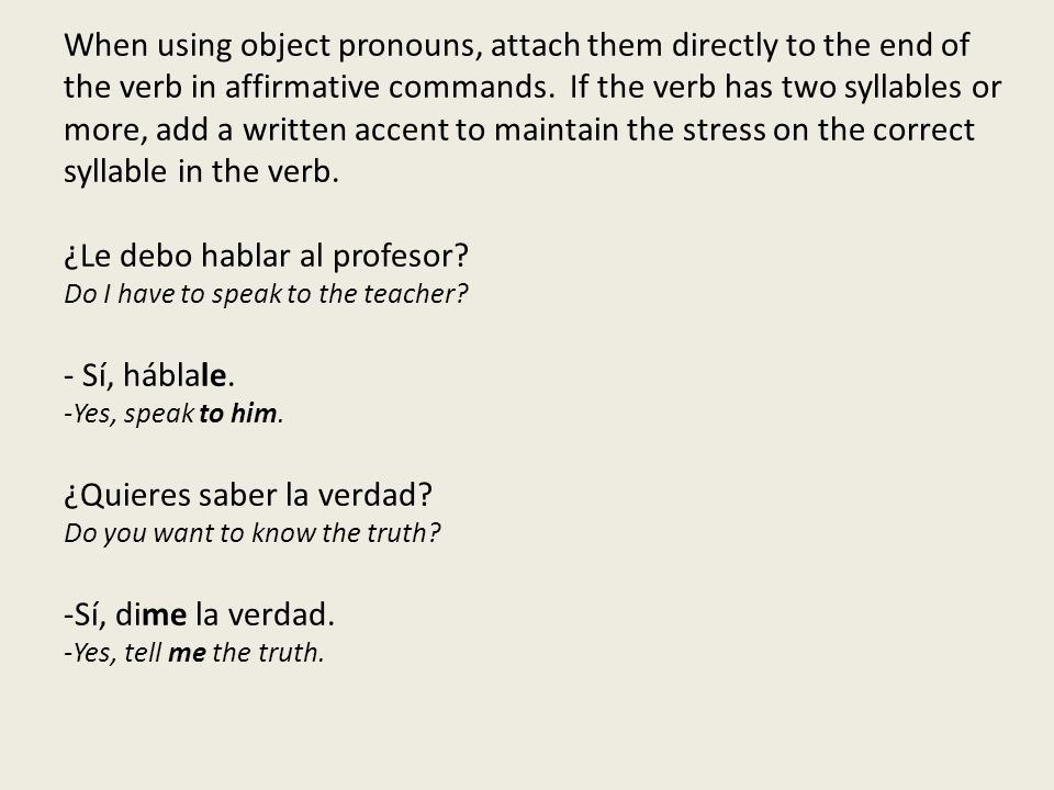 When using object pronouns, attach them directly to the end of the verb in affirmative commands.