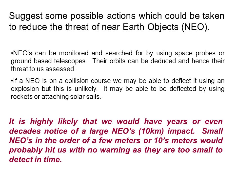 Suggest some possible actions which could be taken to reduce the threat of near Earth Objects (NEO).