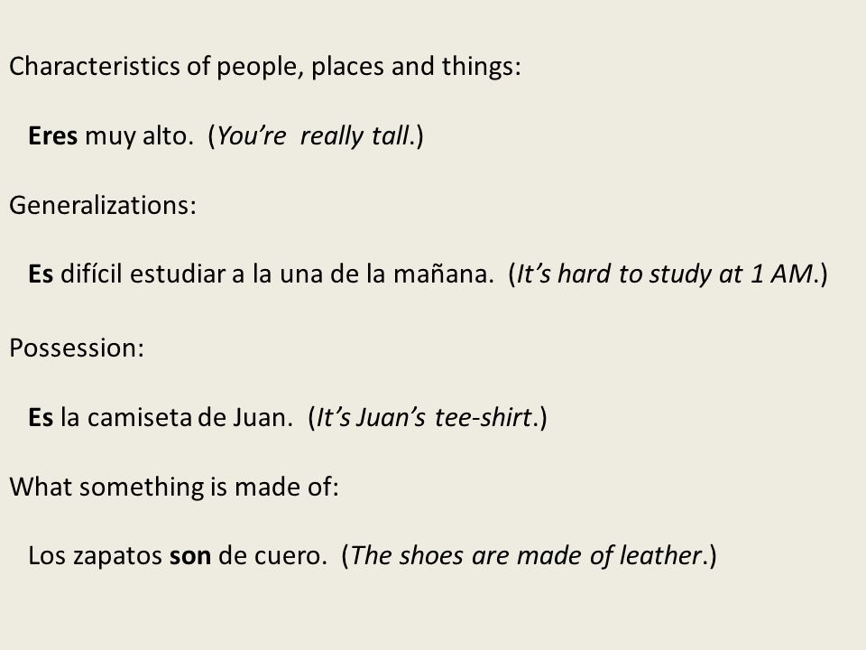 Characteristics of people, places and things: Eres muy alto.