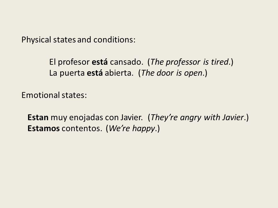 Physical states and conditions: El profesor está cansado.