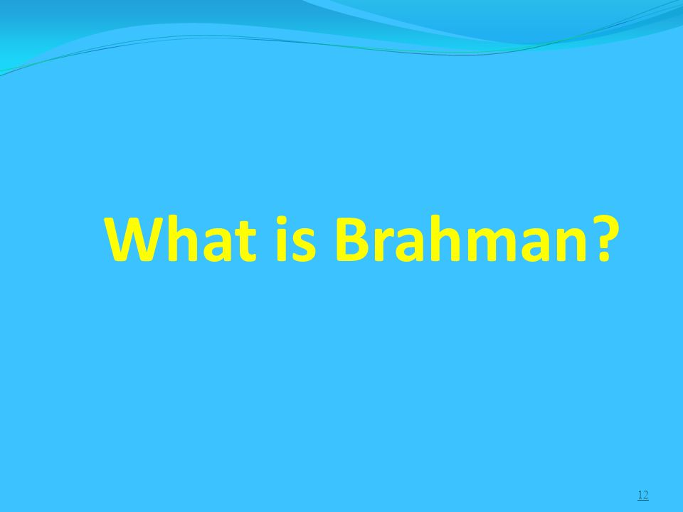 12 What is Brahman