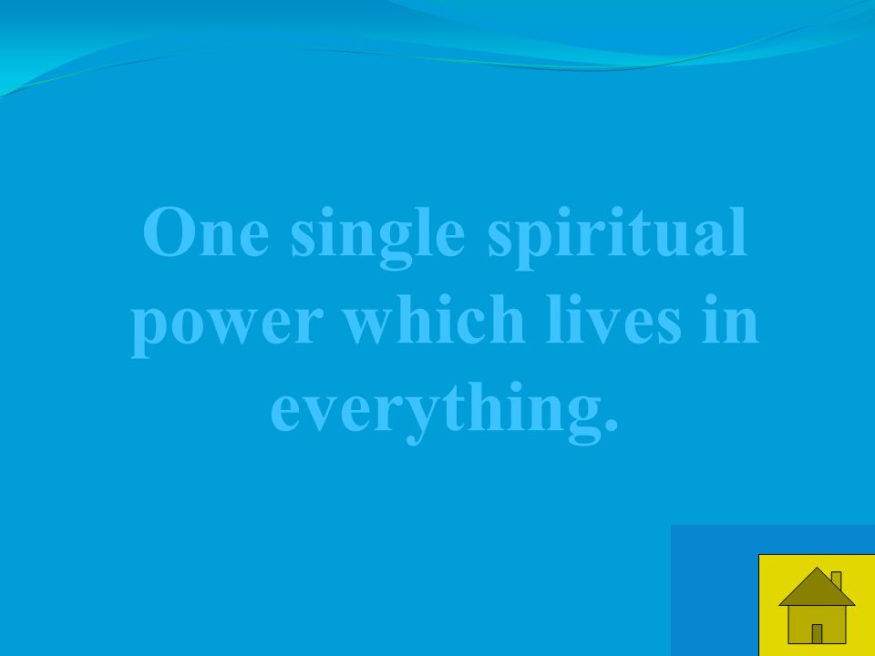 13 One single spiritual power which lives in everything.