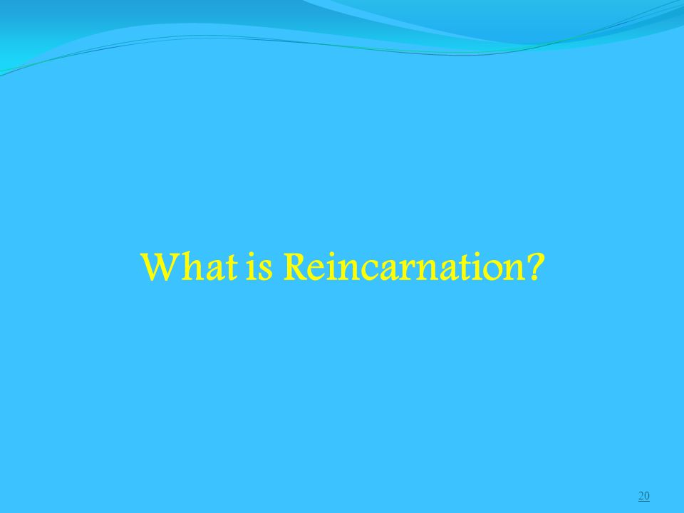 20 What is Reincarnation?