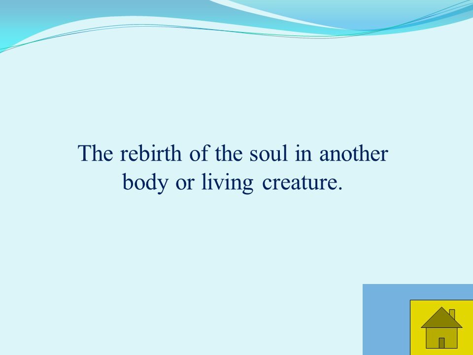 21 The rebirth of the soul in another body or living creature.