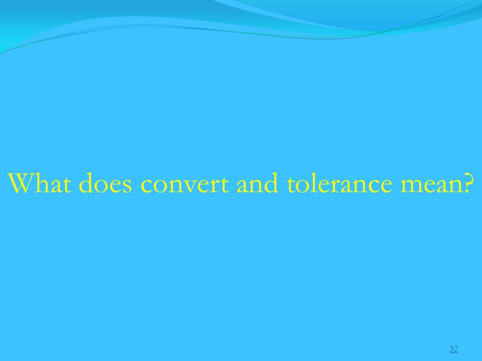 32 What does convert and tolerance mean
