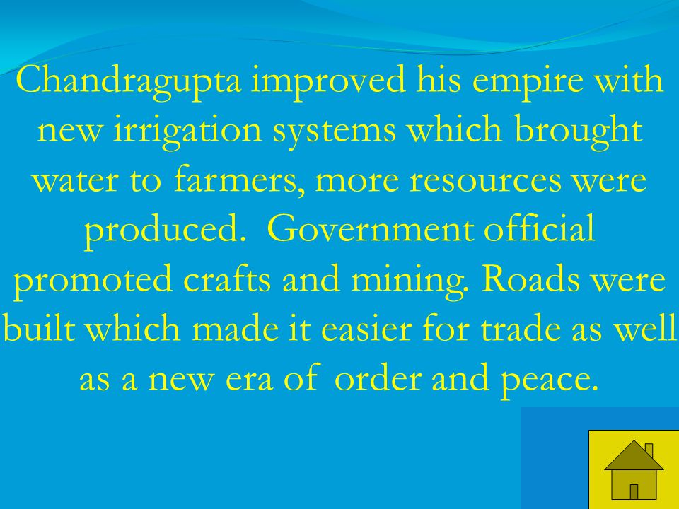 37 Chandragupta improved his empire with new irrigation systems which brought water to farmers, more resources were produced.