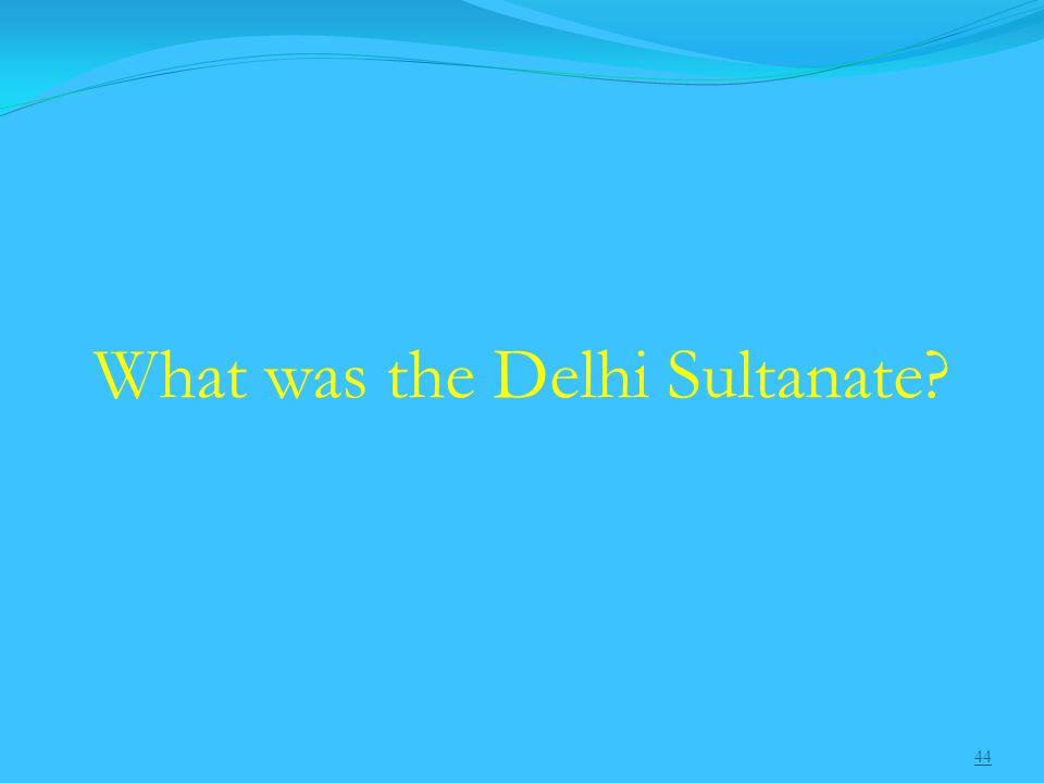 44 What was the Delhi Sultanate