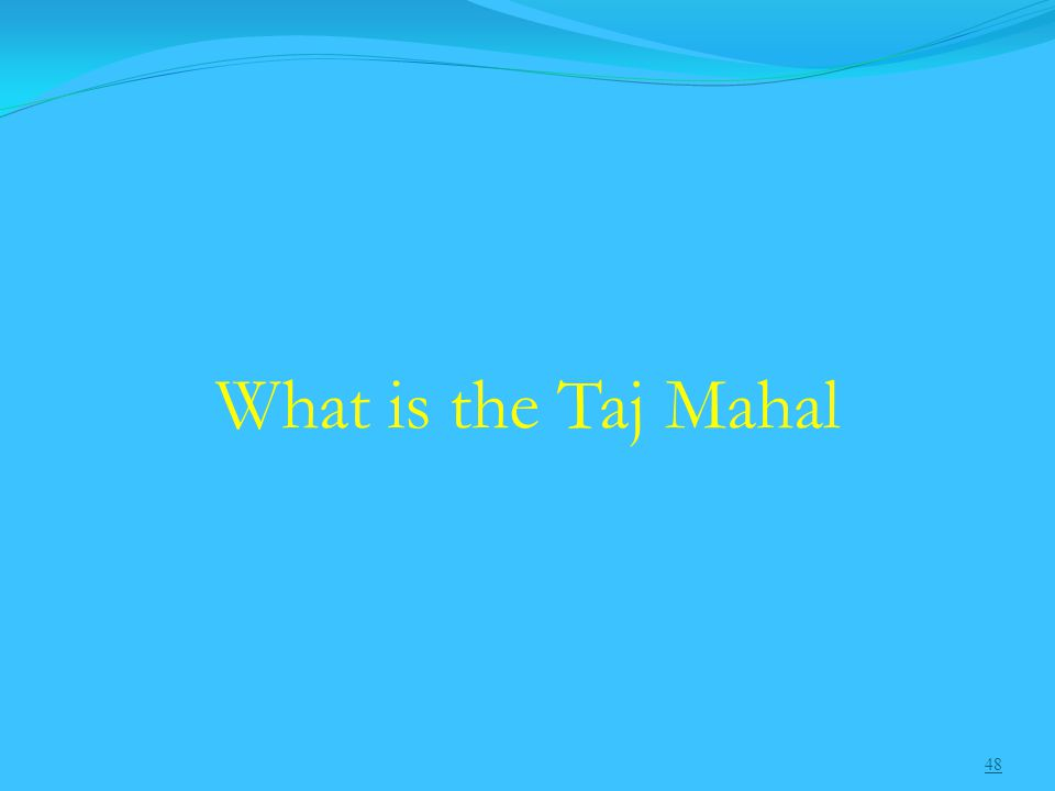 48 What is the Taj Mahal