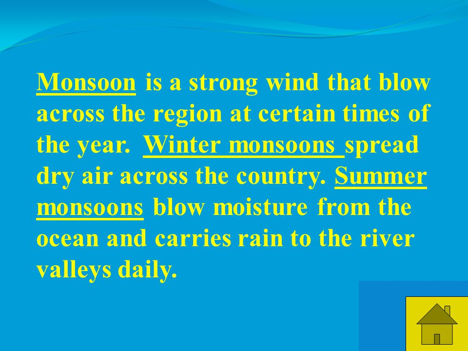 5 Monsoon is a strong wind that blow across the region at certain times of the year.