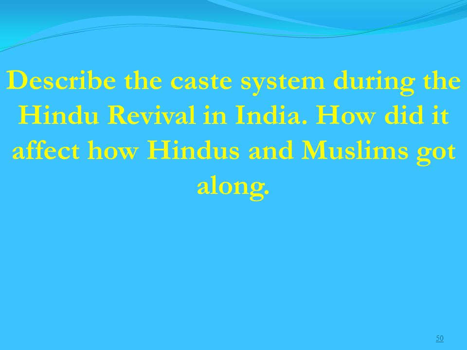 50 Describe the caste system during the Hindu Revival in India.