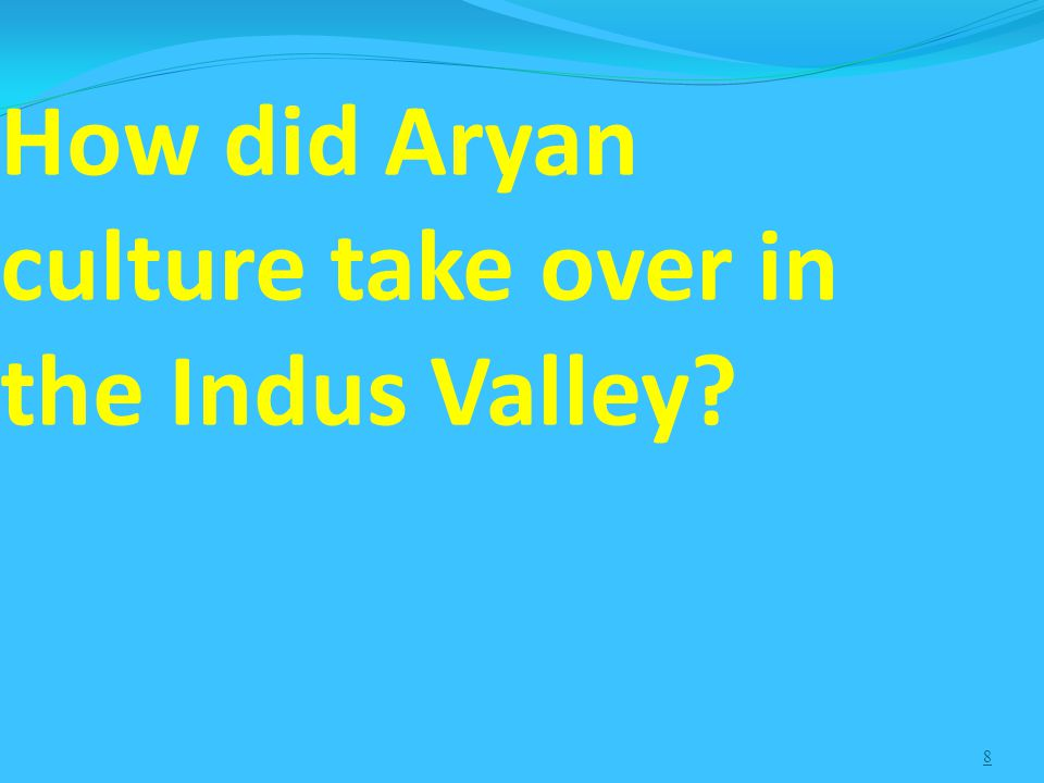 8 How did Aryan culture take over in the Indus Valley